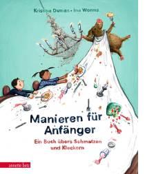 Manieren für Anfänger – Ein Buch übers Schmatzen und Kleckern