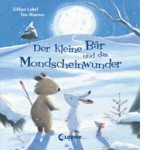 Der kleine Bär und das Mondscheinwunder Gillian Lobel Der kleine Bär und das Mondscheinwunder Weihnachtsgeschichte für Kinder