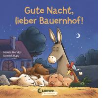 Gute Nacht, lieber Bauernhof! Gute-Nacht-Geschichte zum besseren Einschlafen für Kinder ab 2 Jahre