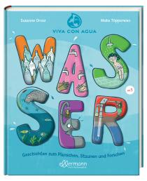 Alles, was Kinder über Wasser wissen möchten: ein Sachbuch in Kooperation mit Viva con Agua. In Saras Urlaub regnet es andauernd: Wo bleibt nur das ganze Wasser?